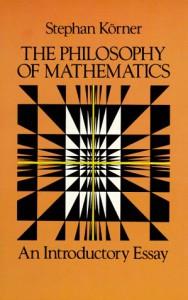 The Philosophy of Mathematics: An Introductory Essay - Stephan Körner