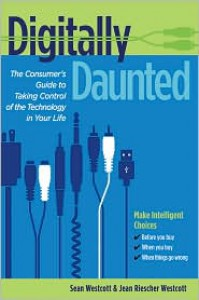 Digitally Daunted: The Consumer's Guide to Taking Control of the Technology in Your Life - Sean Westcott, Jean Riescher Westcott