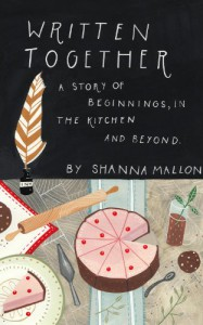 Written Together: A Story of Beginnings in the Kitchen and Beyond - Shanna Mallon