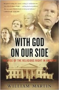 With God on Our Side: The Rise of the Religious Right in America - William Martin