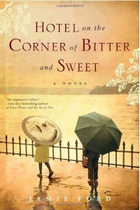 Hotel on the Corner of Bitter and Sweet: A Novel - Jamie Ford