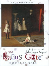 The Janus Gate: An Encounter with John Singer Sargent - Douglas Rees