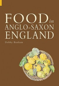 Food in Anglo-Saxon England - Debby Banham