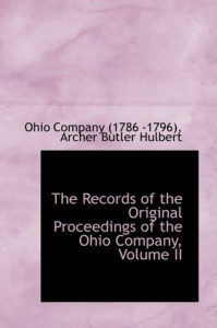 The Records of the Original Proceedings of the Ohio Company, Vol. 2 - Ohio Company