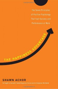 The Happiness Advantage: The Seven Principles of Positive Psychology That Fuel Success and Performance at Work - Shawn Achor