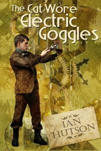 The Cat Wore Electric Goggles - Ian Hutson