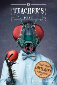 Tales from Lovecraft Middle School #3: Teacher's Pest - Charles Gilman