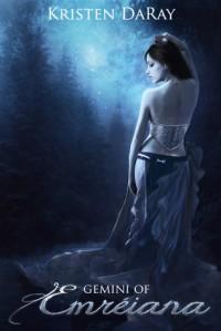 Gemini of Emreiana - Kristen DaRay