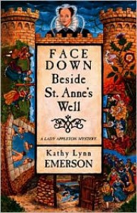 Face Down Beside St. Anne's Well - Kathy Lynn Emerson