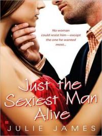 Just the Sexiest Man Alive - Julie James, Karen  White