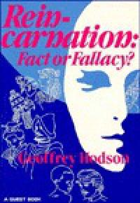 Reincarnation: Fact or Fallacy - Geoffrey Hodson
