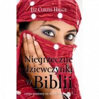 Niegrzeczne dziewczynki w Biblii - Liz Curtis Higgs