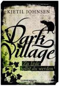 Dark Village - Zu Erde sollst du werden: (Bd. 5) - Kjetil Johnsen