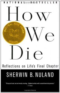 How We Die: Reflections of Life's Final Chapter - Sherwin B. Nuland