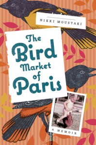 The Bird Market of Paris: A Memoir - Nikki Moustaki