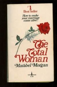 Total Woman: How To Make Your Marriage Come Alive! - Marabel Morgan
