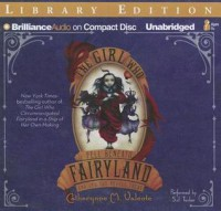 The Girl Who Fell Beneath Fairyland and Led the Revels There - Catherynne M. Valente