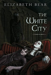 The White City - Elizabeth Bear