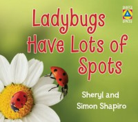 Ladybugs Have Lots of Spots - Sheryl Shapiro, Simon Shapiro