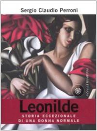 Leonilde. Storia eccezionale di una donna normale - Sergio C. Perroni
