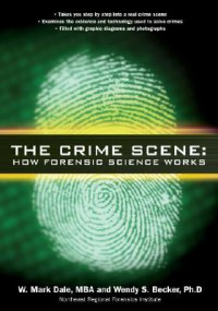 The Crime Scene: How Forensic Science Works - W. Mark Dale