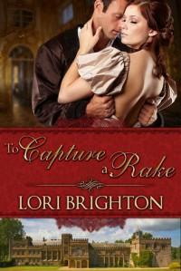 To Capture a Rake (Seduction, #2) - Lori Brighton