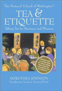 Tea & Etiquette (Revised): Taking Tea for Business and Pleasure (Capital Lifestyles) - Dorothea Johnson, Susan Jerde, James Norwood Pratt