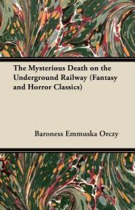 The Mysterious Death On The Underground Railway - Emmuska Orczy