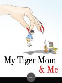 My Tiger Mom & Me (Hyperink Book) - Angela Tung, Ernie Hsiung, Rajeswari Ramanathan, tiger moms, Shirley Peng, Justin Yee, S.C. Thao, Victor Em