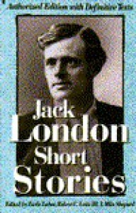 Short Stories of Jack London: Authorized One-Volume Edition - I. Milo Shepard, Robert C. Leitz III, Earle G. Labor, Jack London