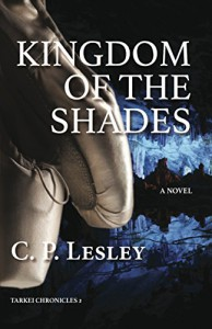 Kingdom of the Shades (Tarkei Chronicles Book 2) - C. P. Lesley