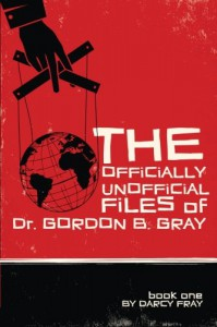 The Officially Unofficial Files of Dr. Gordon B. Gray (Volume 1) - Darcy Fray