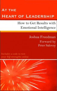 At the Heart of Leadership: How to Get Results with Emotional Intelligence - Joshua Freedman