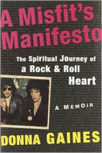 A Misfit's Manifesto: The Spiritual Journey of a Rock-and-Roll Heart - Donna Gaines