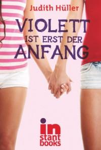 Violett ist erst der Anfang - Judith Hüller