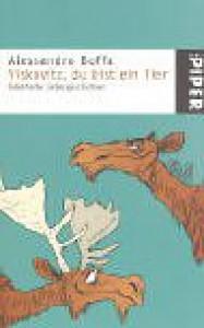 Viskovitz, Du Bist Ein Tier. Fabelhafte Liebesgeschichten - Alessandro Boffa