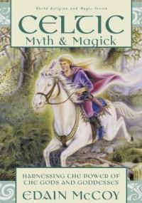 Celtic Myth & Magick: Harness the Power of the Gods & Goddesses - Edain McCoy