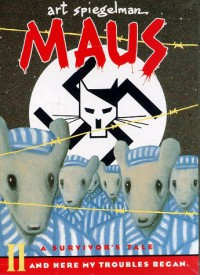 Maus : A Survivor's Tale. I.  My Father Bleeds History. II. And Here My Troubles Began - Art Spiegelman