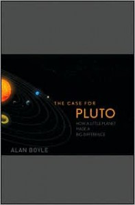 The Case for Pluto: How a Little Planet Made a Big Difference - Alan Boyle