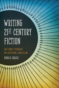 Writing 21st Century Fiction: High Impact Techniques for Exceptional Storytelling - Donald Maass, Maass