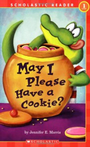 Scholastic Reader Level 1: May I Please Have a Cookie?: May I Please Have A Cookie? - Jennifer Morris