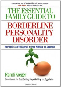 The Essential Family Guide to Borderline Personality Disorder: New Tools and Techniques to Stop Walking on Eggshells - Randi Kreger