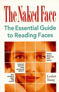The Naked Face: The Essential Guide to Reading Faces - Lailan Young, Rod Waters