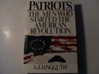 Patriots: The Men Who Started the American Revolution - A.J. Langguth