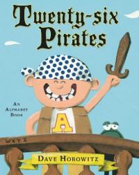 Twenty-six Pirates: An Alphabet Book - Dave Horowitz