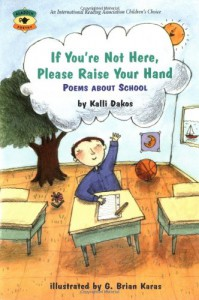 If You're Not Here, Please Raise Your Hand: Poems About School - Kalli Dakos, G. Brian Karas