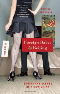 Foreign Babes in Beijing: Behind the Scenes of a New China - Rachel DeWoskin