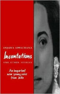 Incantations and Other Stories - Anjana Appachana