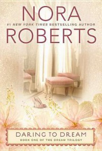 Daring to Dream (The Dream Trilogy, #1) - Nora Roberts