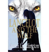 [Lancelot and the Wolf [ LANCELOT AND THE WOLF BY Luddington, Sarah ( Author ) Jun-29-2011[ LANCELOT AND THE WOLF [ LANCELOT AND THE WOLF BY LUDDINGTON, SARAH ( AUTHOR ) JUN-29-2011 ] By Luddington, Sarah ( Author )Jun-29-2011 Paperback - Sarah Luddington